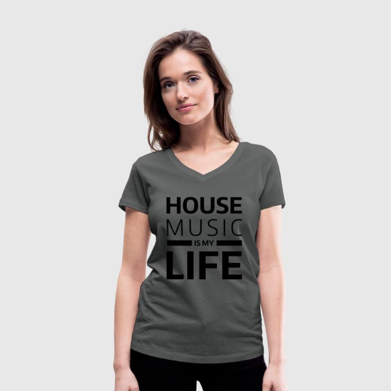 house music is my life techno Club DJ Musik T-Shirts - Women's Organic V-Neck T-Shirt by Stanley & Stella