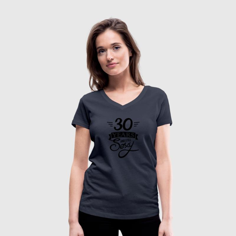 30 years and still sexy T-Shirts - Women's Organic V-Neck T-Shirt by Stanley & Stella