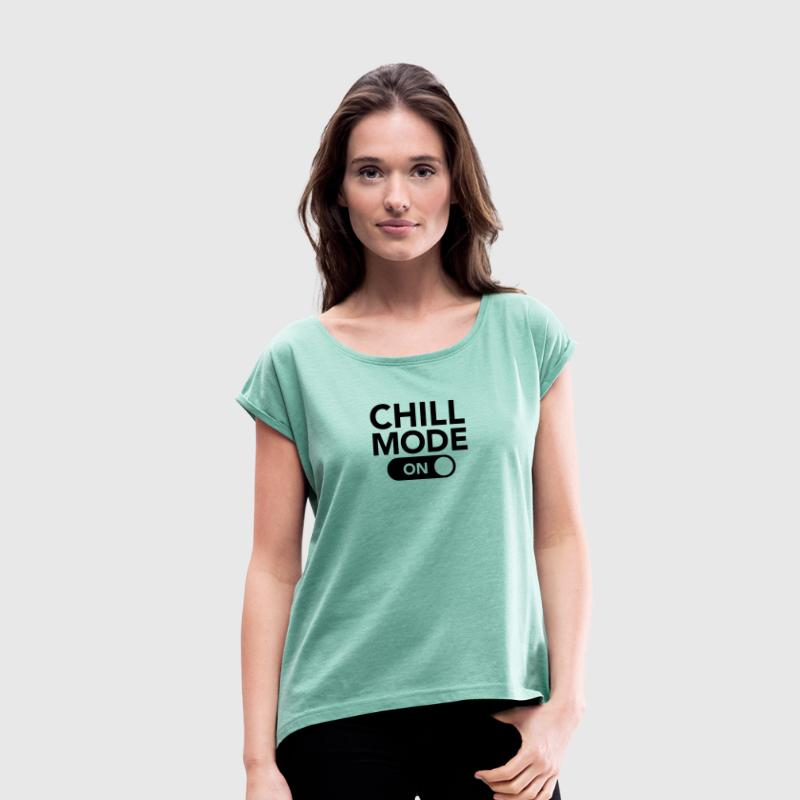 Chill Mode (On) T-Shirts - Women's T-shirt with rolled up sleeves