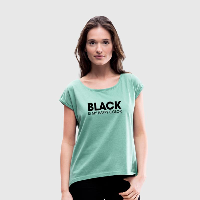 Black Is My Happy Color T-Shirts - Frauen T-Shirt mit gerollten Ärmeln