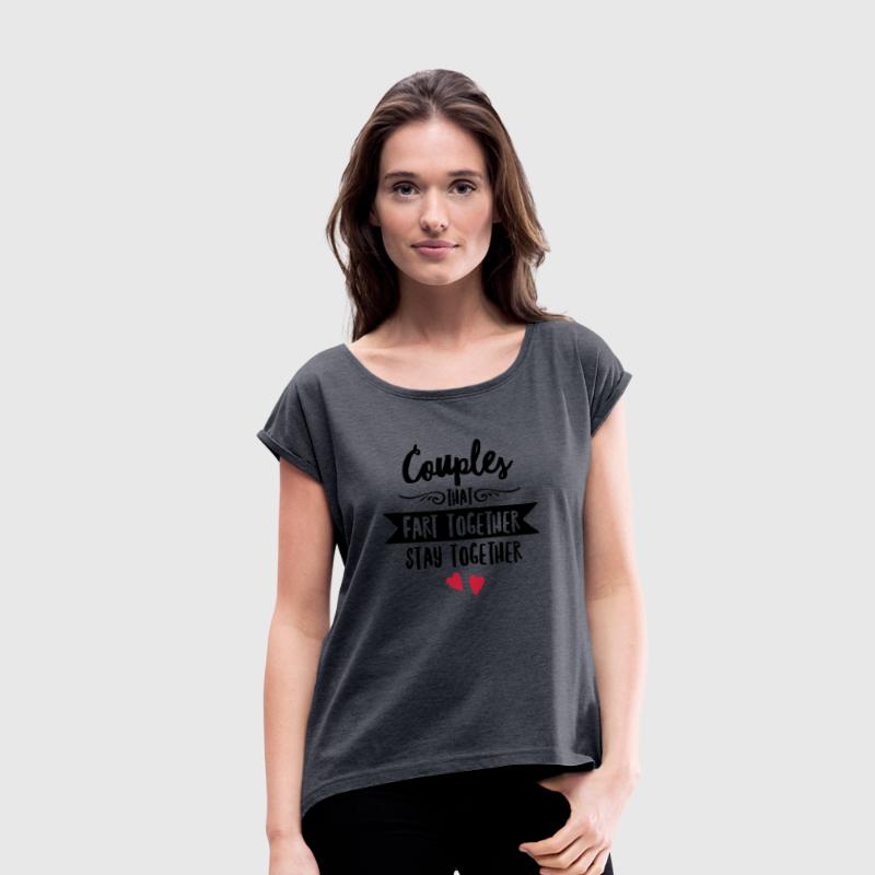 Couples That Fart Together Stay Together Tee shirts - T-shirt à manches retroussées Femme