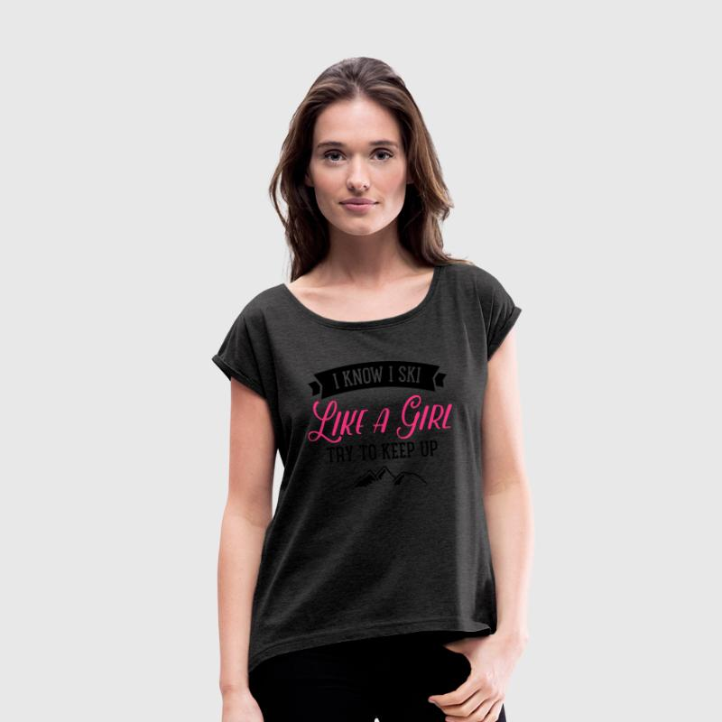I Know I Ski Like A Girl - Try To Keep Up T-shirts - Vrouwen T-shirt met opgerolde mouwen
