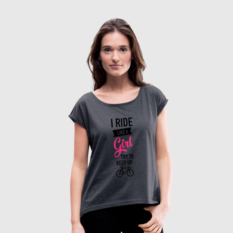 I Ride Like A Girl - Try To Keep Up T-Shirts - Women's T-shirt with rolled up sleeves