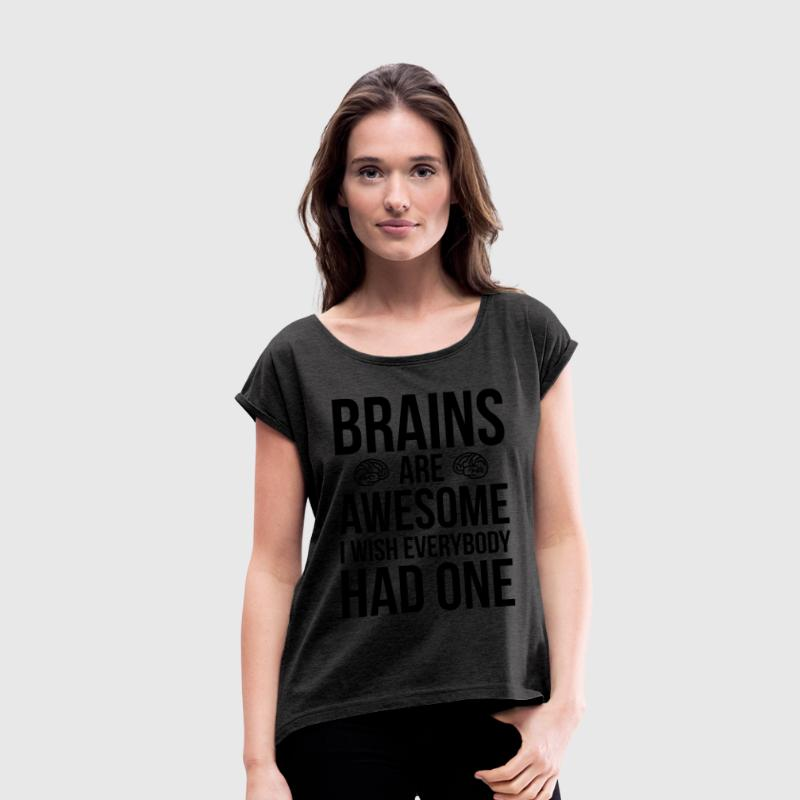 Brains Are Awesome Funny Quote Tee shirts - T-shirt Femme à manches retroussées