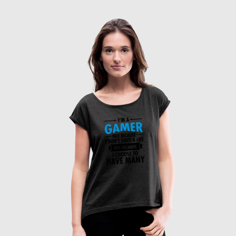 I'm A Gamer... T-Shirts - Women's T-shirt with rolled up sleeves