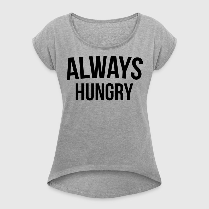 Always Hungry Funny Quote T-shirts - Dame T-shirt med rulleærmer