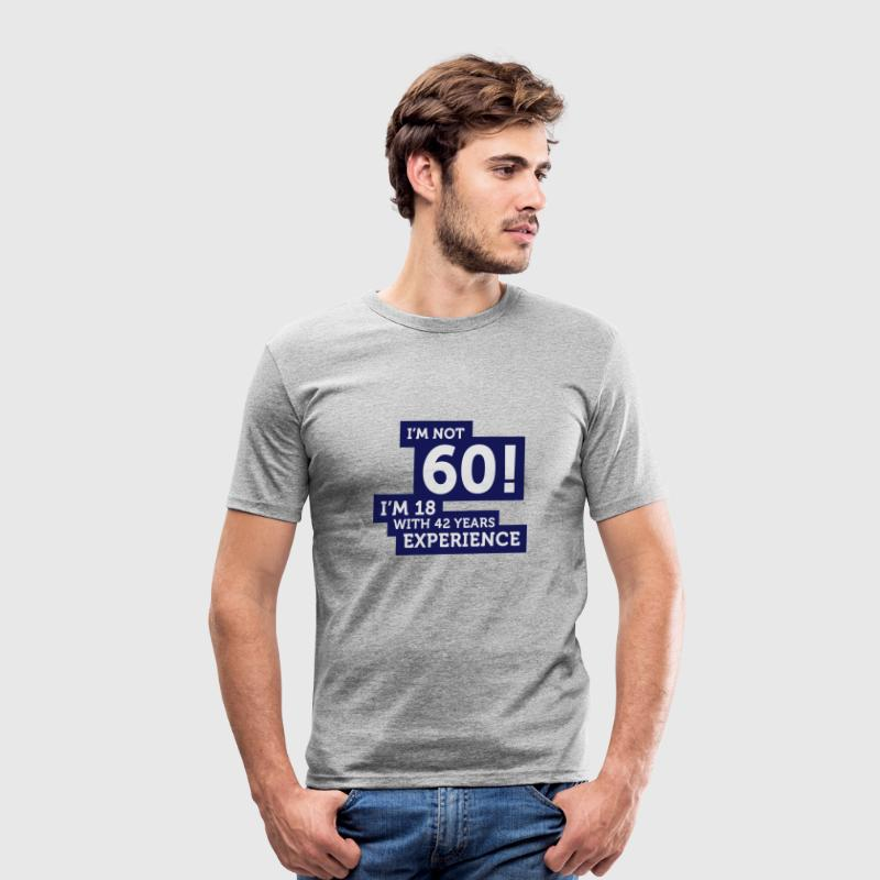Im Not 60 Im 18 With 42 Years Of Experience (2c)++ T-shirts - Slim Fit T-shirt herr