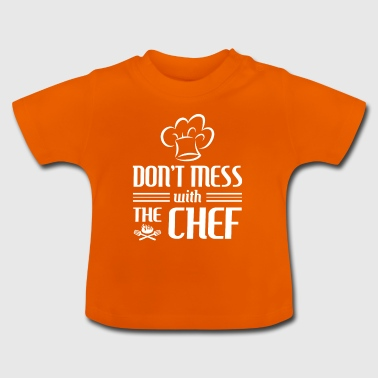 Don't mess with the Chef - cooking gift Baby Cap - Baby T-Shirt