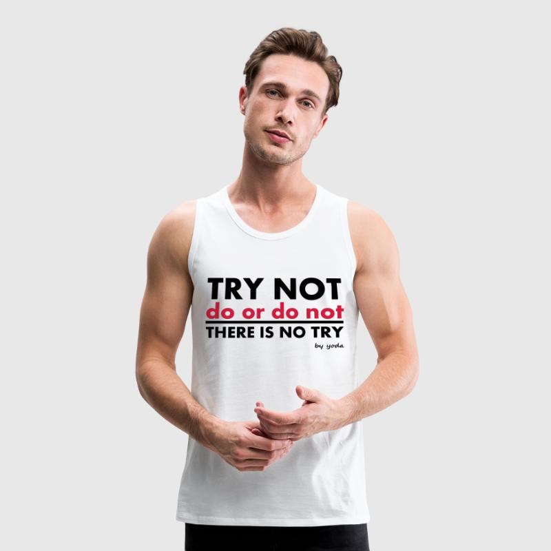 Try Not do or do not there is no try Tee shirts - Débardeur Premium Homme