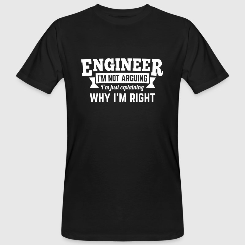 Engineer i'm not arguing why i'm right T-shirts - Organic mænd