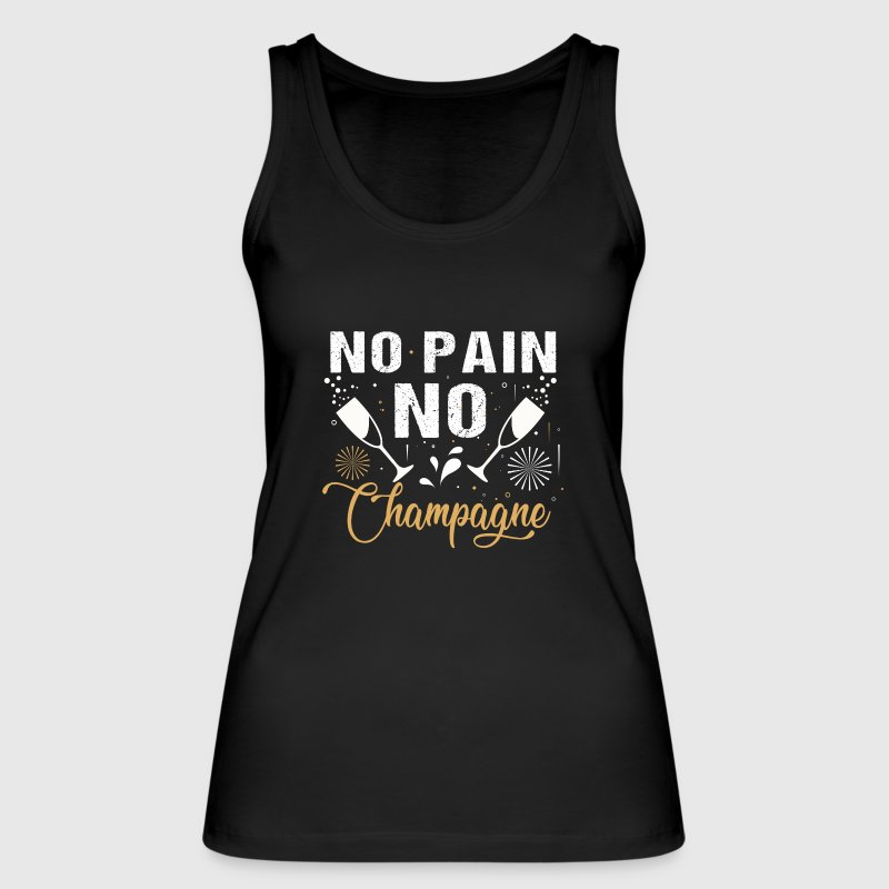 No Pain No Champagne - fun drinking party gift  Tops - Women's Organic Tank Top by Stanley & Stella