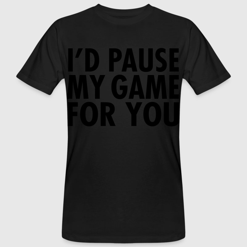 I'd Pause My Game For You T-Shirts - Men's Organic T-shirt