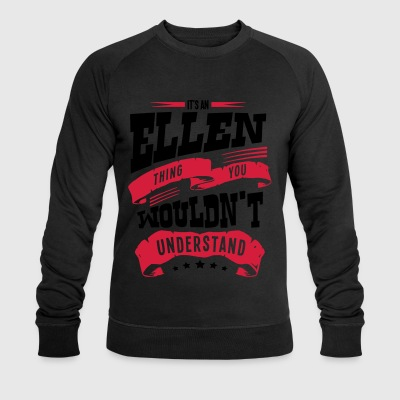ellen name thing you wouldnt understand - Men's Organic Sweatshirt by Stanley & Stella