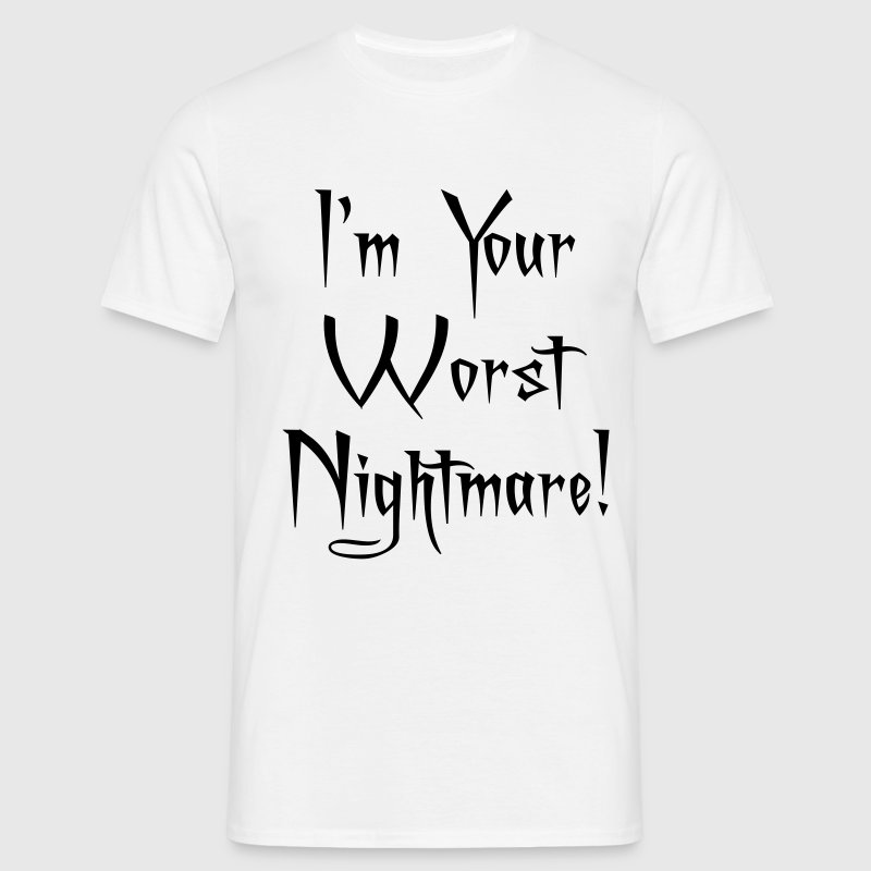 I'm Your Worst Nightmare - Men's T-Shirt
