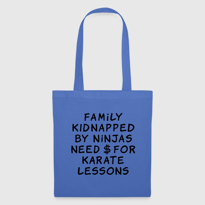 tote bag family kidnapped by ninjas need dollars for karate lessons spreadshirt. Black Bedroom Furniture Sets. Home Design Ideas