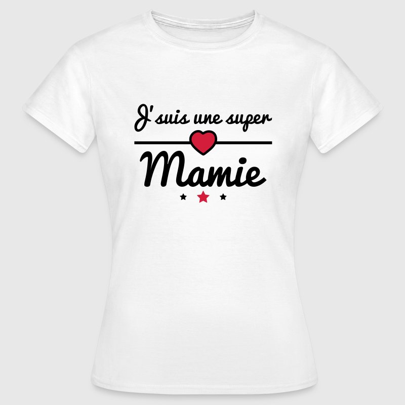 tee shirt super mamie cadeau grand m re mamy mami spreadshirt. Black Bedroom Furniture Sets. Home Design Ideas