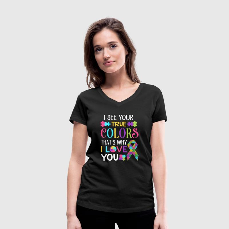 I see your true Colors that's why i love you T-Shirts - Women's Organic V-Neck T-Shirt by Stanley & Stella