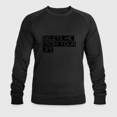 Delete me from your Life Scheidung Trennung  Tops - Men's Organic Sweatshirt by Stanley & Stella