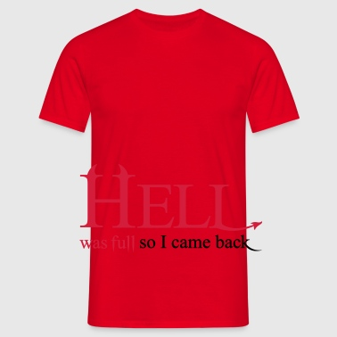 Hell was full so I came back - Männer T-Shirt
