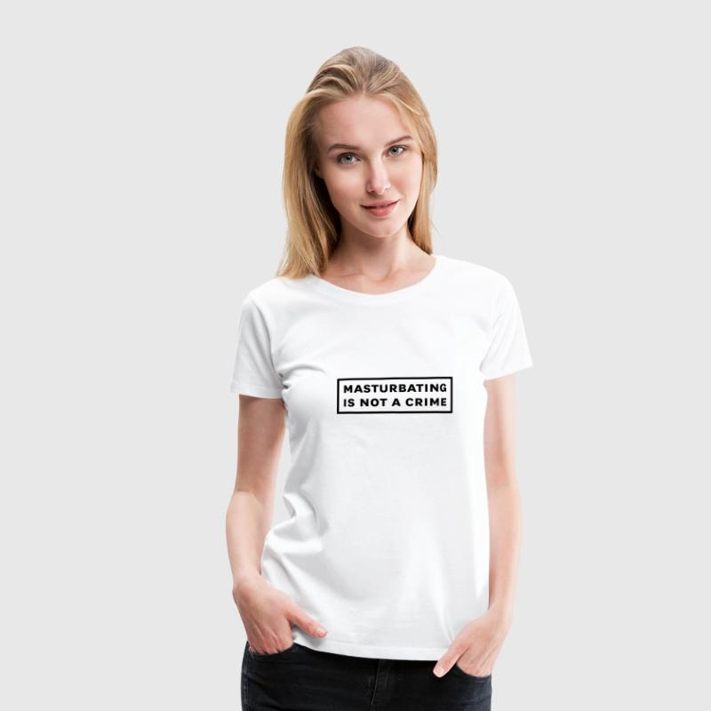Weiß masturbating is not a crime Girlie - Frauen Premium T-Shirt