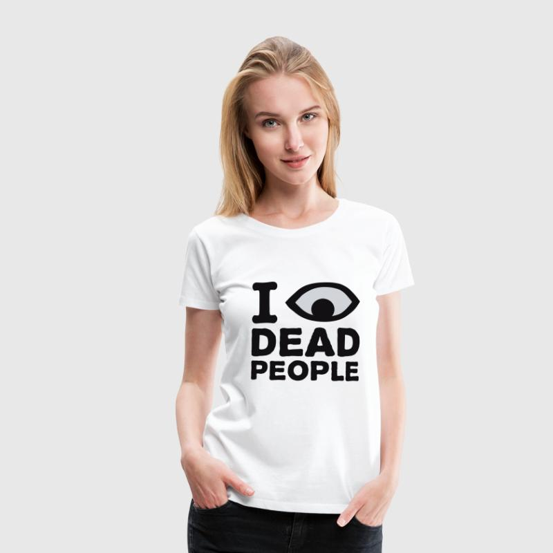 White I see dead people Women's Tees - Women's Premium T-Shirt