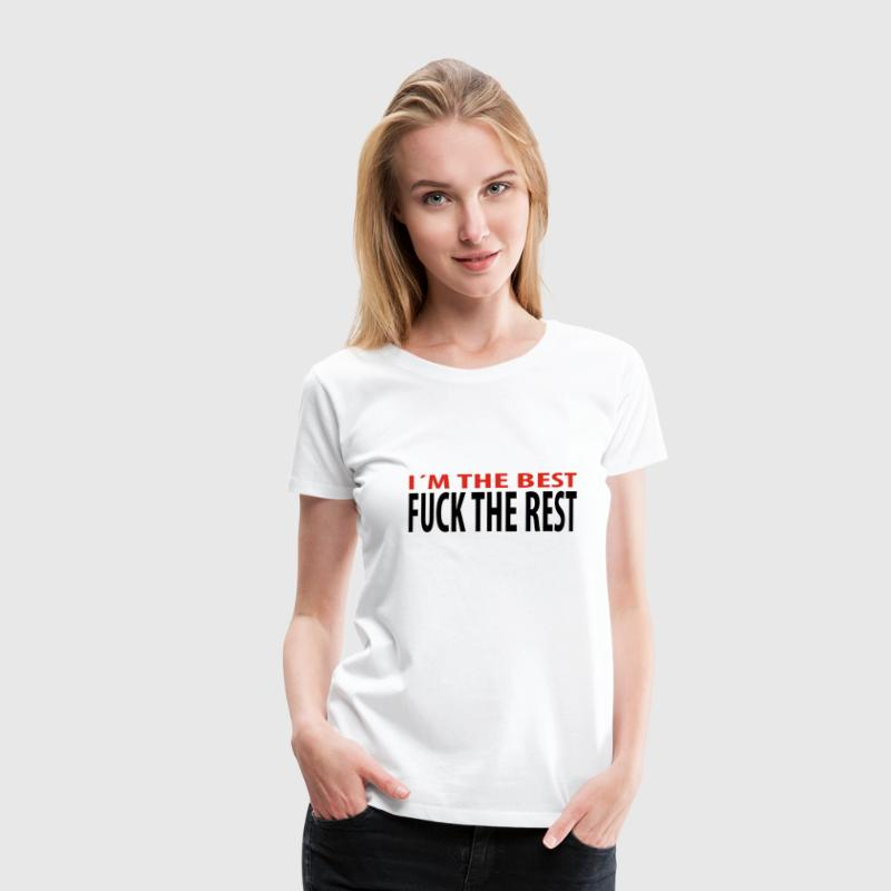 Weiß Spruch - I´M THE BEST FUCK THE REST T-Shirts - Frauen Premium T-Shirt