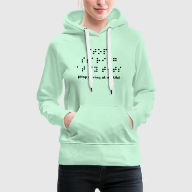 Grass green Braille: Stop staring at my tits Women's Tees - Women's Premium Hoodie
