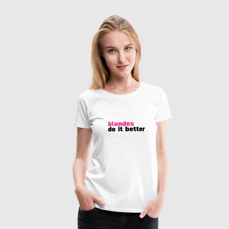 Bianco blondes do it better T-shirt - Maglietta Premium da donna