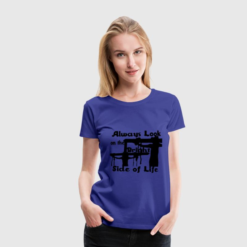 Always look on the bright side of life T-Shirts - Frauen Premium T-Shirt
