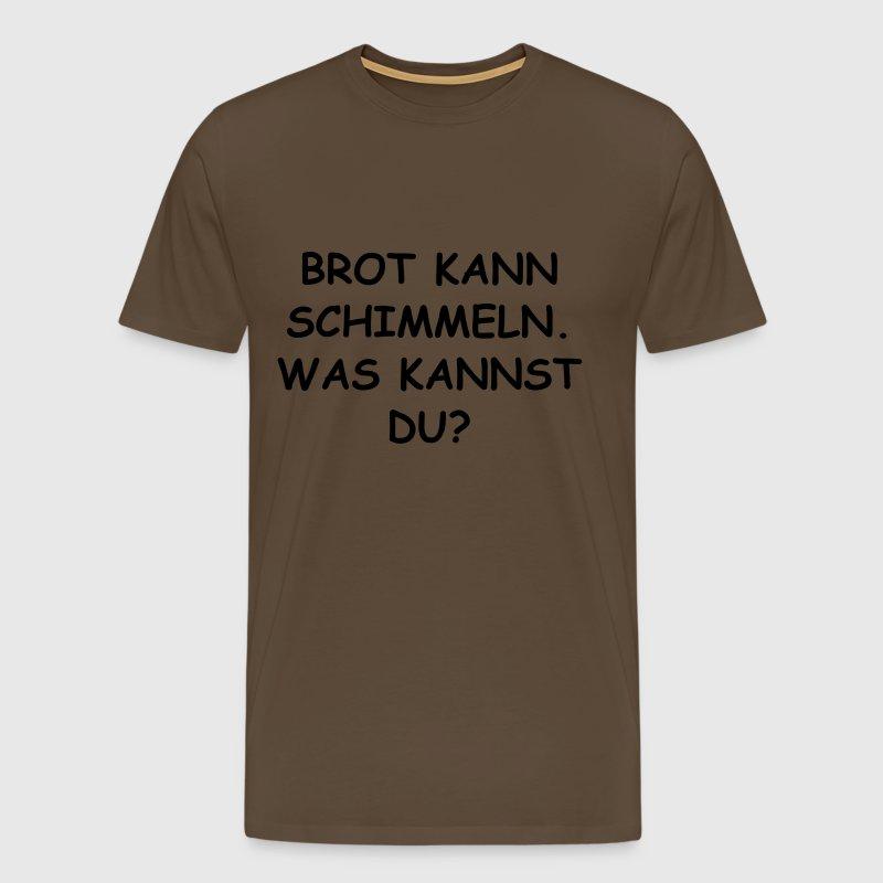 brot kann schimmeln was kannst du t shirt spreadshirt. Black Bedroom Furniture Sets. Home Design Ideas