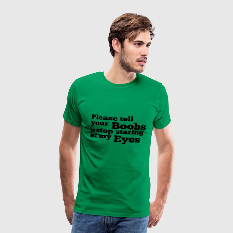 Please tell your boobs to stop staring at my eyes T-Shirts - Men's Premium T-Shirt