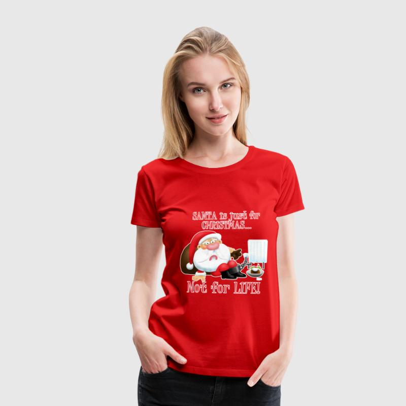 Santa is Just for Christmas T-Shirts - Women's Premium T-Shirt