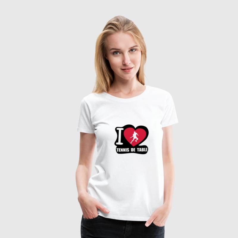 i love tennis de table Tee shirts - T-shirt Premium Femme