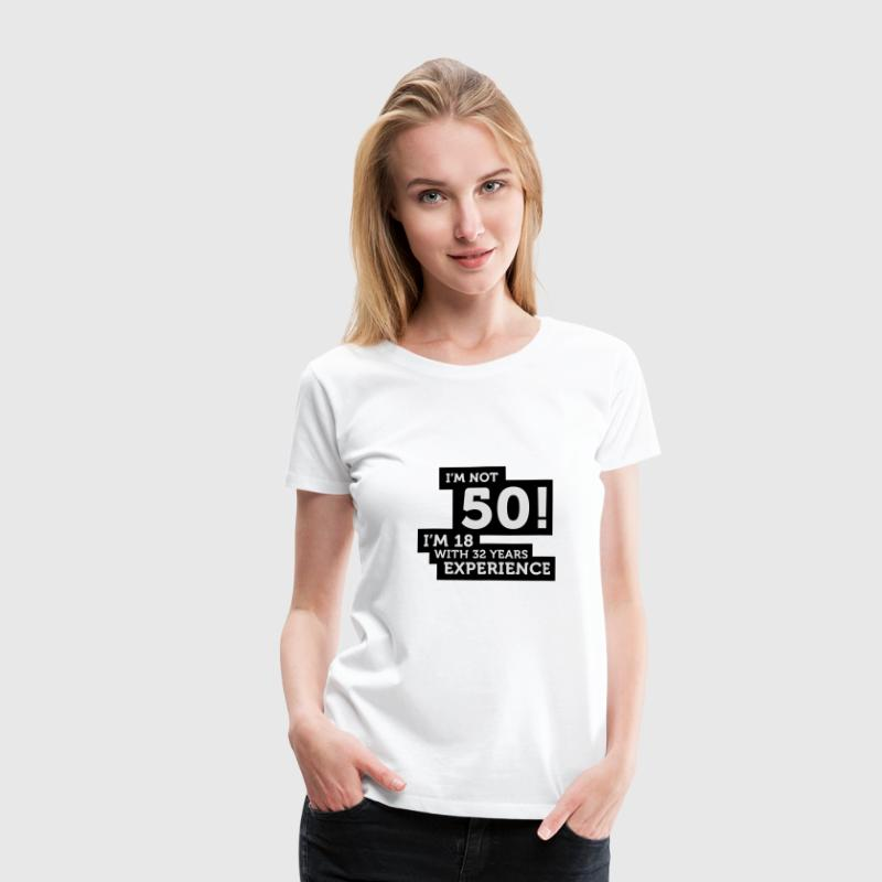Im Not 50 Im 18 With 32 Years Of Experience (2c)++ T-shirts - Dame premium T-shirt