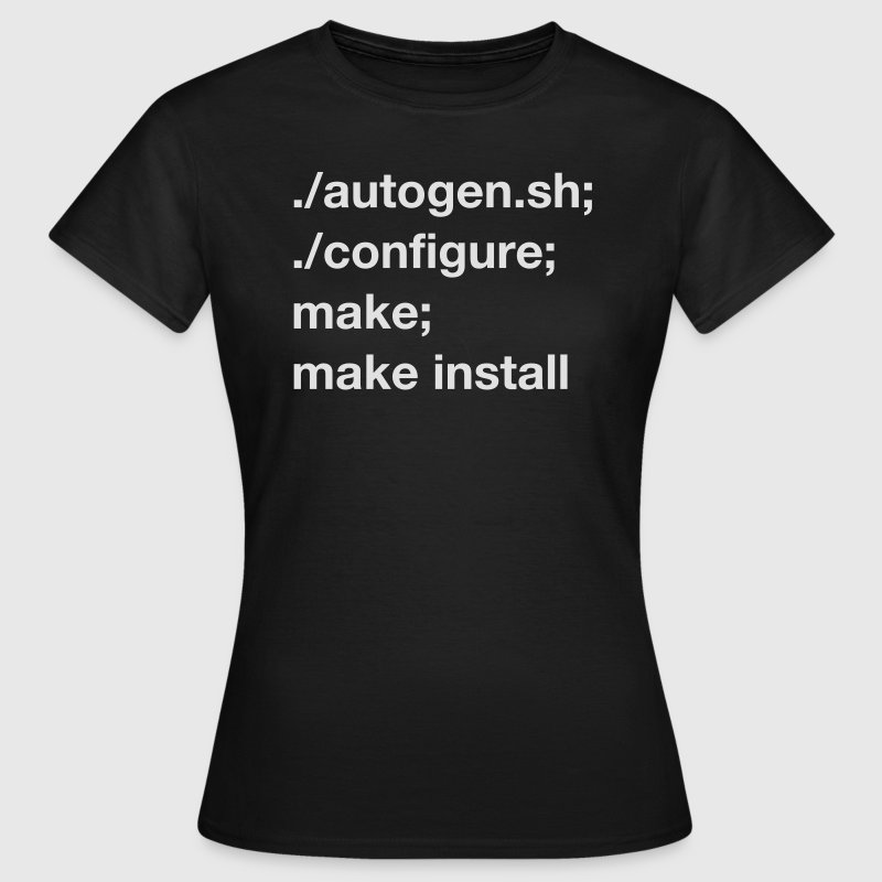 ./autogen.sh; ./configure; make; make install - Women's T-Shirt