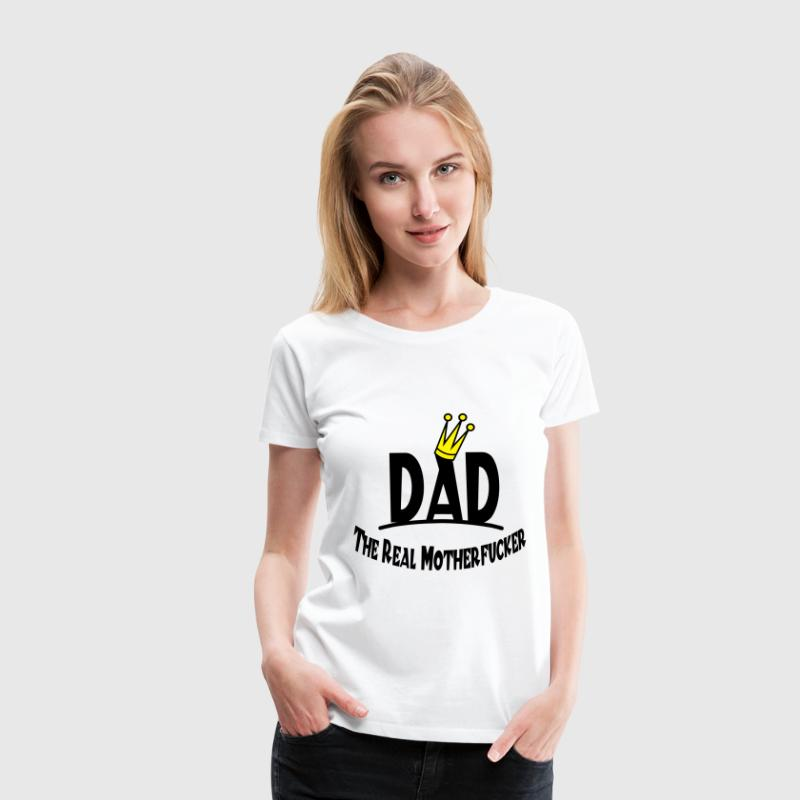 Dad -  The Real Motherfucker T-Shirts - Frauen Premium T-Shirt