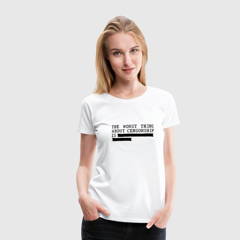 the worst thing about censorship is .......... T-Shirts - Women's Premium T-Shirt