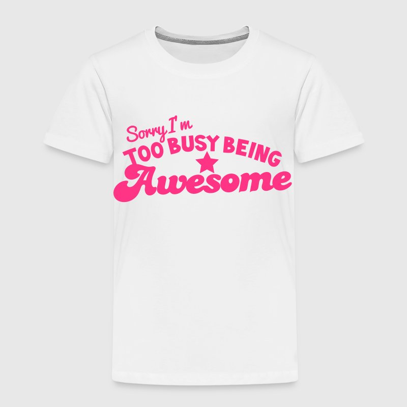 SORRY! I'm too busy being AWESOME! in hot pink Shirts - Kids' Premium T-Shirt