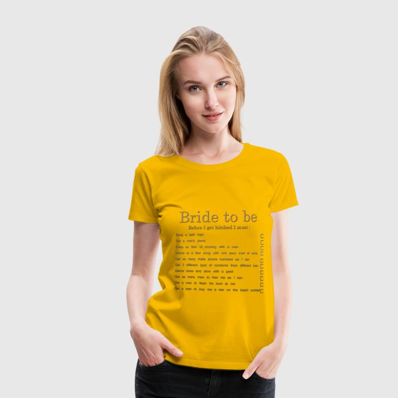 Bride to be Tee shirts - T-shirt Premium Femme