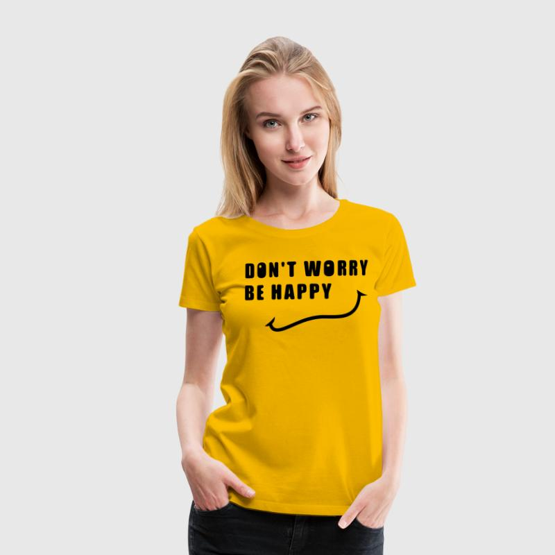 Don't worry be happy - Women's Premium T-Shirt