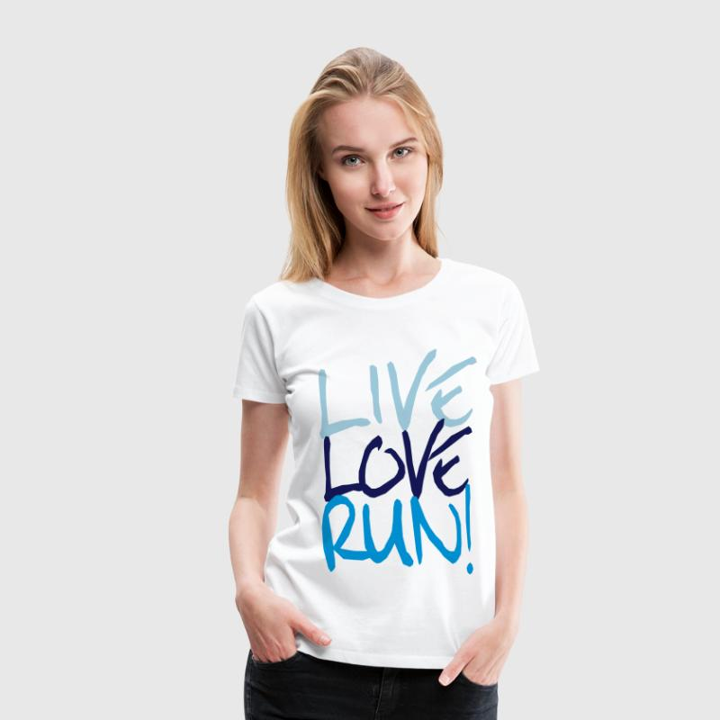 Live Love Run! T-Shirts - Frauen Premium T-Shirt
