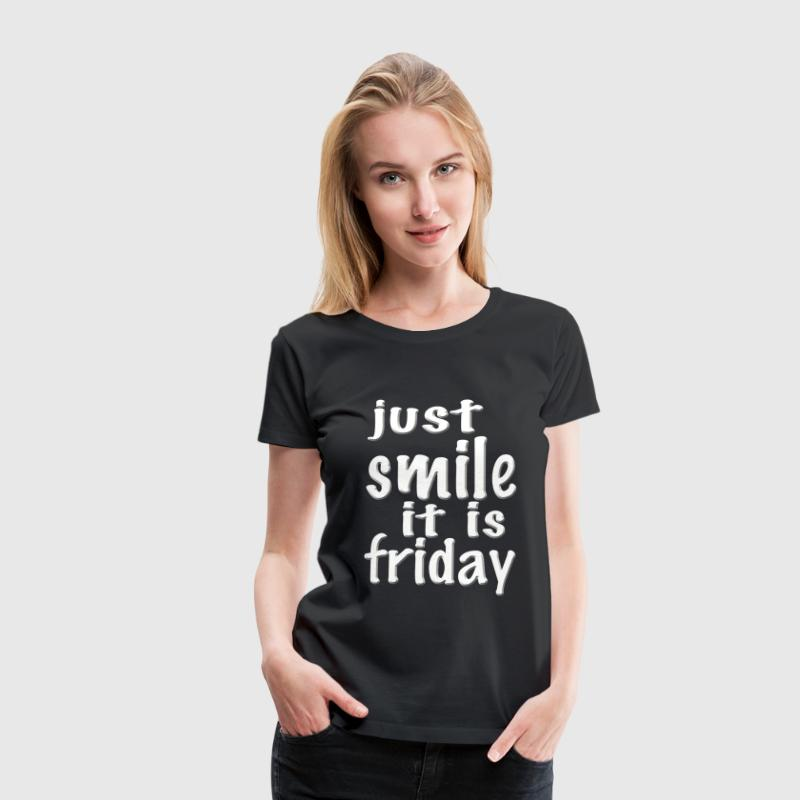 Just smile - it is Friday. Lächle, es ist Freitag. - Frauen Premium T-Shirt