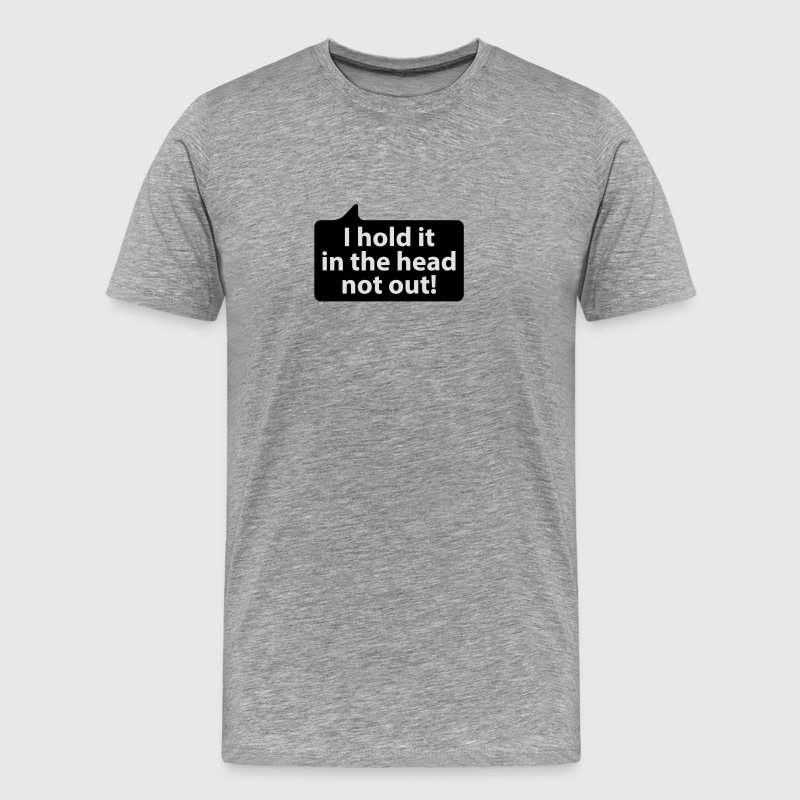 I hold it in the head not out | Ich halte es im Kopf nicht aus T-Shirts - Männer Premium T-Shirt