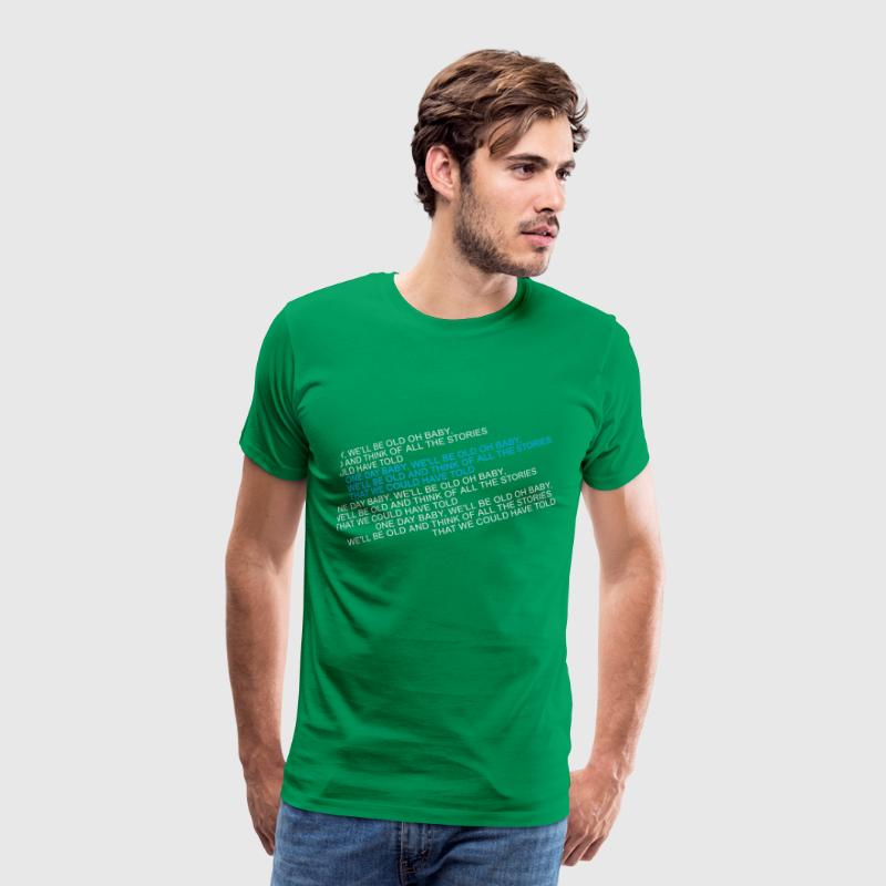 One day Baby we´ll be old. T-Shirts - Männer Premium T-Shirt