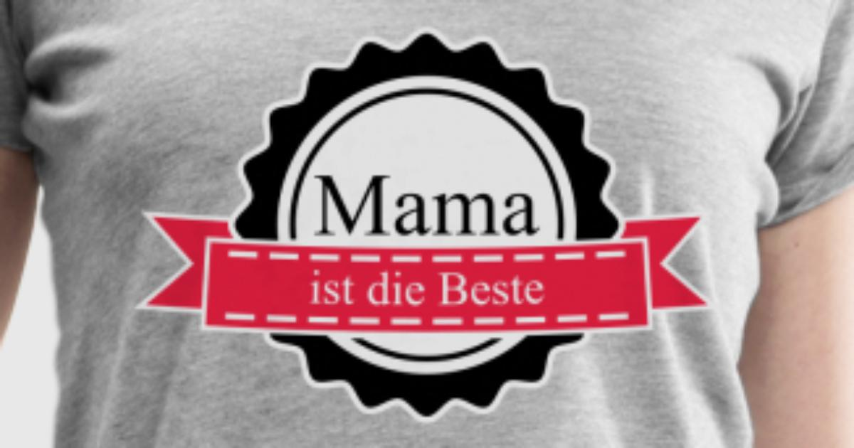 mama ist die beste t shirt spreadshirt. Black Bedroom Furniture Sets. Home Design Ideas