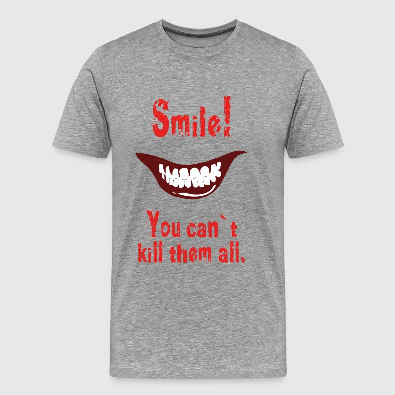 Smile! You can`t kill them all. T-Shirts - Männer Premium T-Shirt