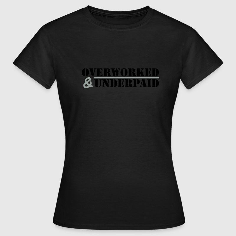 Overworked & Underpaid T-Shirts - Women's T-Shirt