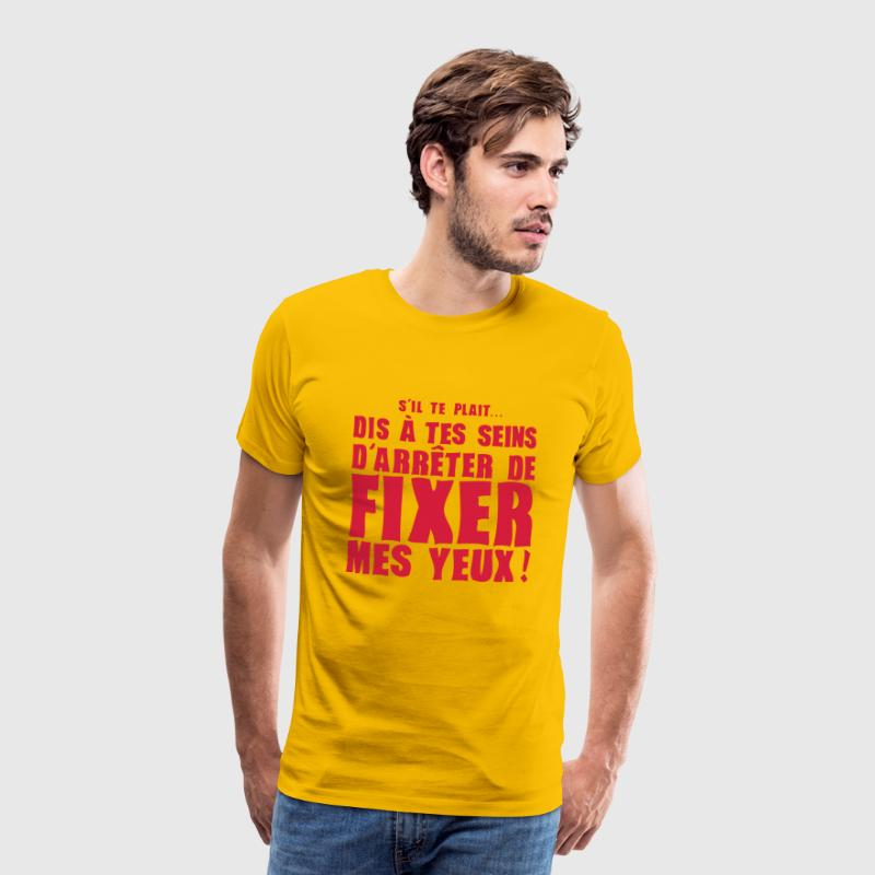 dis tes seins arreter fixer yeux express Tee shirts - T-shirt Premium Homme
