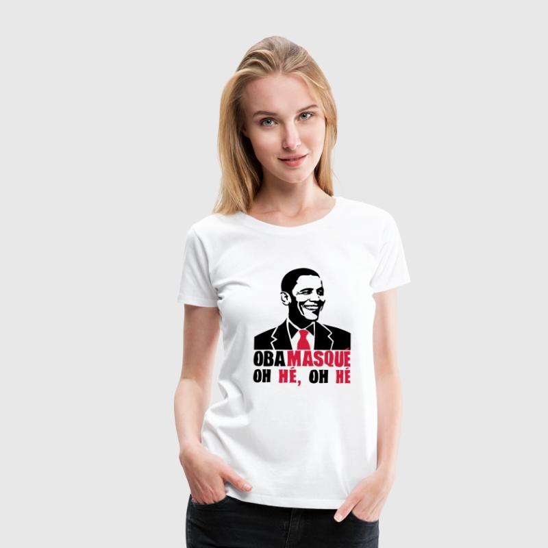 obamasque oh he president humour2 provoc Tee shirts - T-shirt Premium Femme