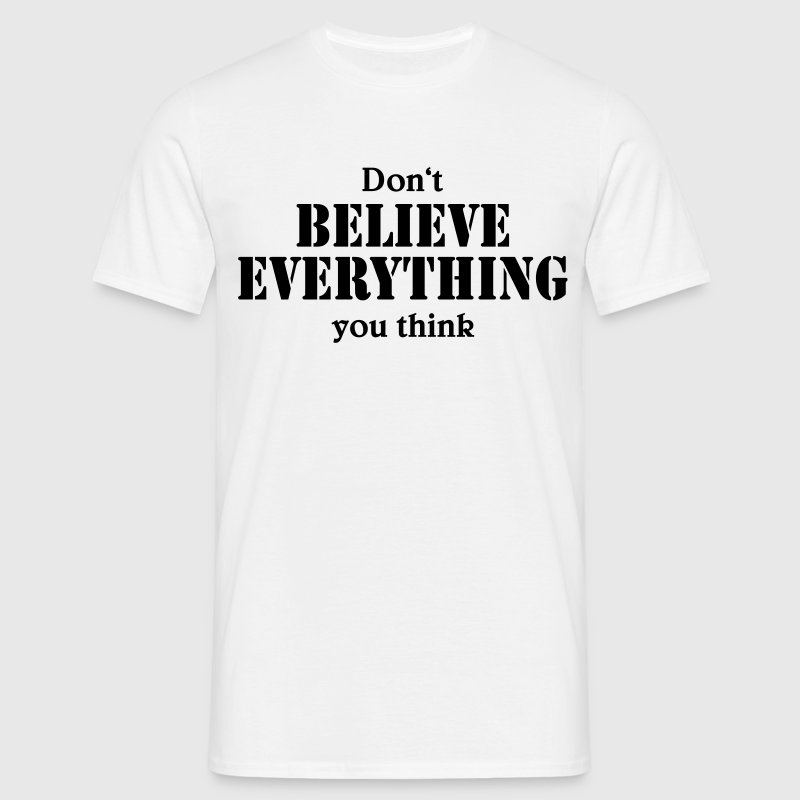Don't believe everything you think T-Shirts - Männer T-Shirt